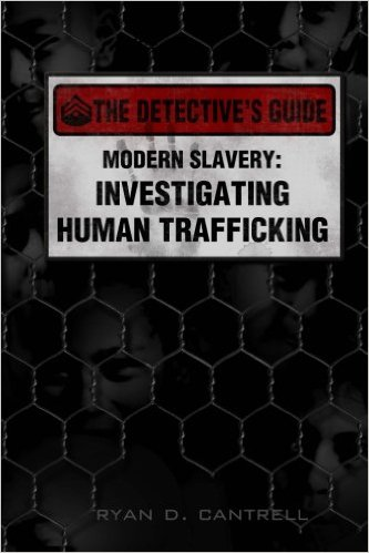 THE DETECTIVES GUIDE | Investigating Human Trafficking by Ryan Cantrell